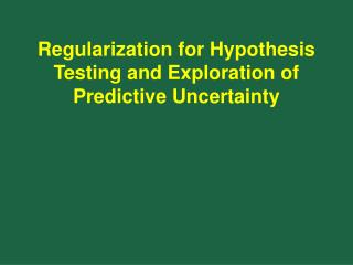 Regularization for Hypothesis Testing and Exploration of Predictive Uncertainty