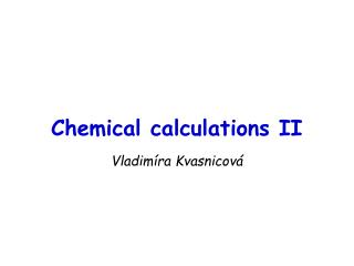 Chemical calculations II