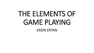 THE ELEMENTS OF GAME PLAYING