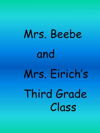 Mrs. Beebe     		and 	Mrs. Eirich's  	Third Grade 			Class