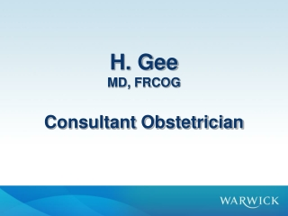 H. Gee MD, FRCOG Consultant Obstetrician