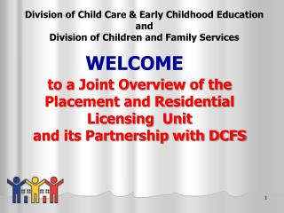 to a Joint Overview of the  Placement and Residential Licensing  Unit and its Partnership with DCFS