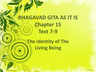 BHAGAVAD GITA AS IT IS Chapter 15 Text 7-9