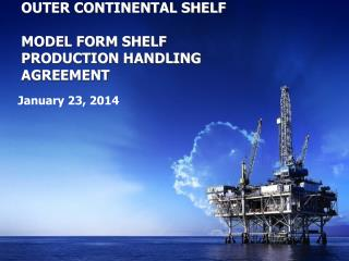 OUTER CONTINENTAL SHELF MODEL FORM SHELF PRODUCTION HANDLING AGREEMENT