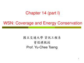 Chapter 14 (part I) WSN: Coverage and Energy Conservation