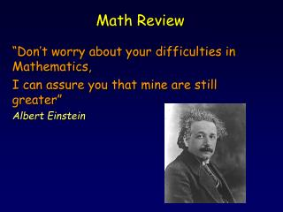 """Don't worry about your difficulties in Mathematics, I can assure you that mine are still greater"""