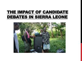 The Impact of  Candidate Debates  in Sierra Leone