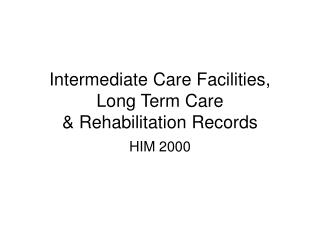 Intermediate Care Facilities, Long Term Care & Rehabilitation Records