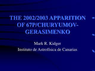 THE 2002/2003 APPARITION OF 67P/CHURYUMOV-GERASIMENKO