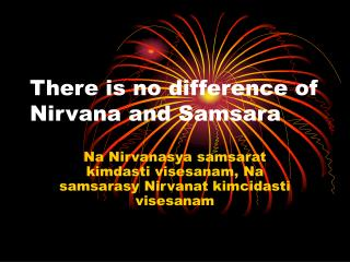 There is no difference of Nirvana and Samsara