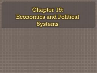 Chapter 19:                 Economics and Political Systems
