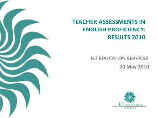 TEACHER ASSESSMENTS IN  ENGLISH PROFICIENCY:  RESULTS 2010