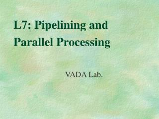 L7: Pipelining and Parallel Processing