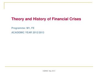 Theory  and  History  of Financial Crises Programme : M1, FE ACADEMIC YEAR  2012/2013