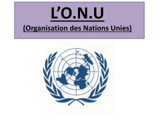 L'O.N.U (Organisation des Nations Unies)