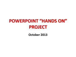 "POWERPOINT ""HANDS ON"" PROJECT"
