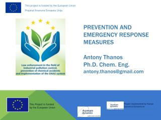 PREVENTION AND EMERGENCY RESPONSE MEASURES  Antony Thanos Ph.D. Chem. Eng. antony.thanos@gmail