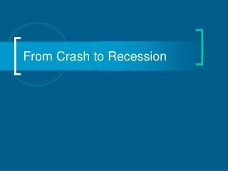 From Crash to Recession