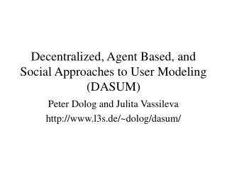Decentralized, Agent Based, and Social Approaches to User Modeling (DASUM)