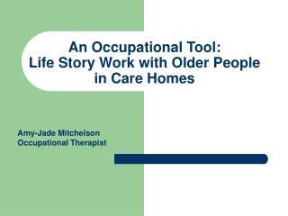 An Occupational Tool:  Life Story Work with Older People in Care Homes