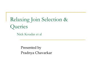 Relaxing Join Selection &  Queries	  Nick Koudas et al