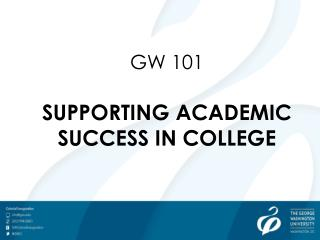 GW 101 SUPPORTING ACADEMIC SUCCESS IN COLLEGE
