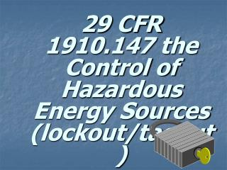 29 CFR 1910.147 the Control of Hazardous Energy Sources (lockout/tagout)