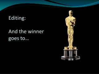 Editing:  And the winner  goes to…
