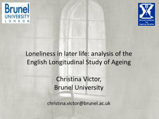 Loneliness in later life: analysis of the English Longitudinal Study of Ageing Christina Victor,