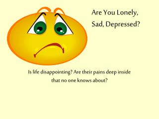 Is life disappointing? Are their pains deep inside that no one knows about?