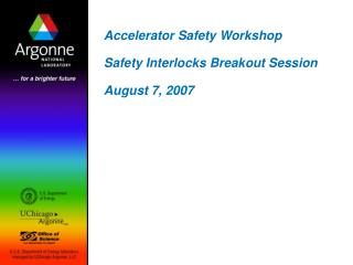 Accelerator Safety Workshop Safety Interlocks Breakout Session  August 7, 2007