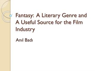Fantasy :  A  Literary Genre and  A  Useful Source for the  Film  Industry