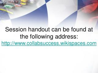 Session handout can be found at the following address:  collabsuccess.wikispaces