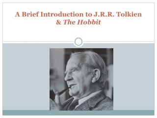 A Brief Introduction to J.R.R. Tolkien &  The Hobbit