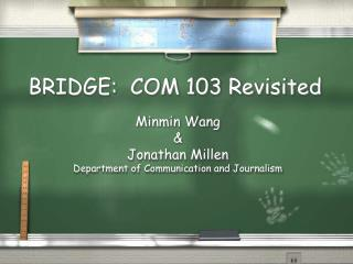 BRIDGE:  COM 103 Revisited