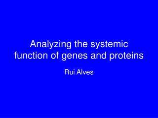 Analyzing the systemic function of genes and proteins
