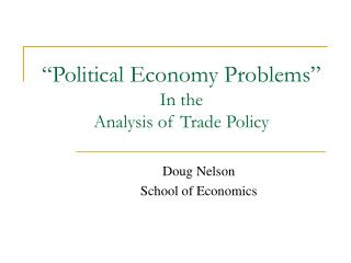 """Political Economy Problems"" In the  Analysis of Trade Policy"