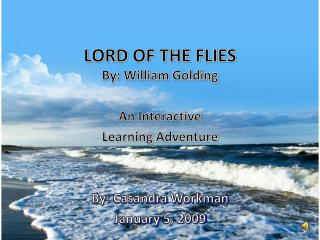 By: William Golding An Interactive  Learning  Adventure By:  Casandra Workman January  5, 2009