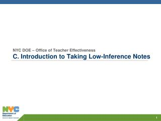NYC DOE – Office of Teacher Effectiveness C . Introduction to Taking Low-Inference Notes