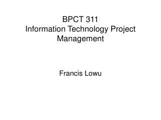 BPCT 311  Information Technology Project Management