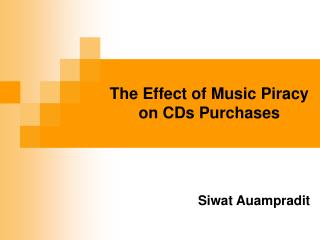 The Effect of Music Piracy on CDs Purchases