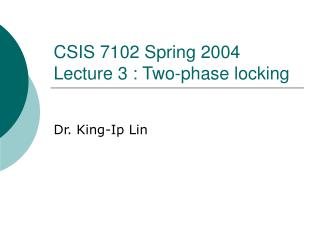 CSIS 7102 Spring 2004 Lecture 3 : Two-phase locking