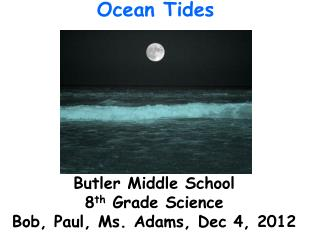 Butler Middle School 8 th  Grade Science Bob, Paul, Ms. Adams, Dec 4, 2012