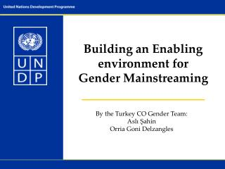 B uilding an Enabling environment for  Gender Mainstreaming