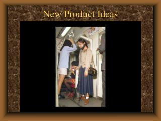 New Product Ideas