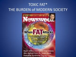 TOXIC FAT* THE BURDEN of MODERN SOCIETY
