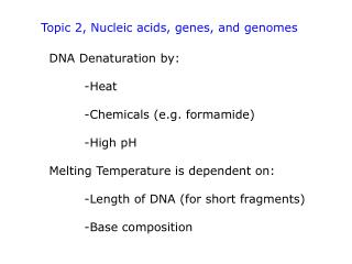 DNA Denaturation by: 	-Heat 	-Chemicals (e.g. formamide) 	-High pH