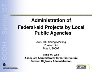 Administration of  Federal-aid Projects by Local Public Agencies AASHTO Spring Meeting Phoenix, AZ