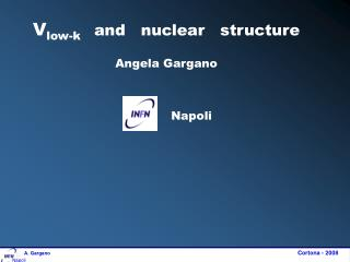 V low-k and   nuclear   structure Angela Gargano              Napoli