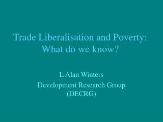Trade Liberalisation and Poverty: What do we know?